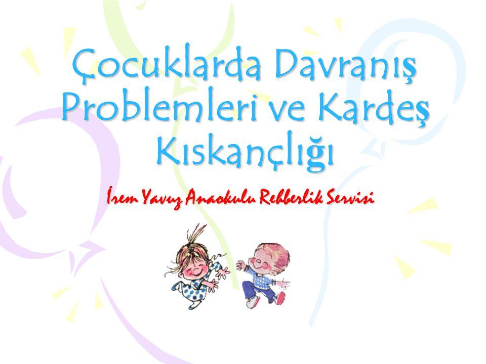 Çocuklarda Davranış Problemleri ve Kardeş Kıskançlığı İrem Yavuz Anaokulu Rehberlik Servisi