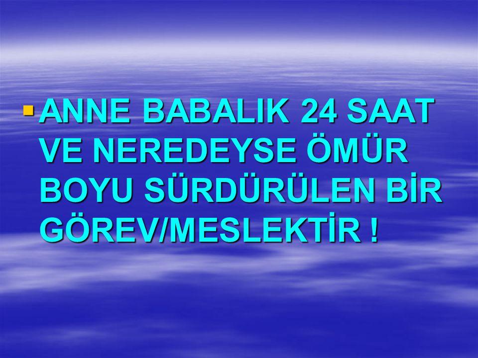  ANNE BABALIK 24 SAAT VE NEREDEYSE ÖMÜR BOYU SÜRDÜRÜLEN BİR GÖREV/MESLEKTİR !