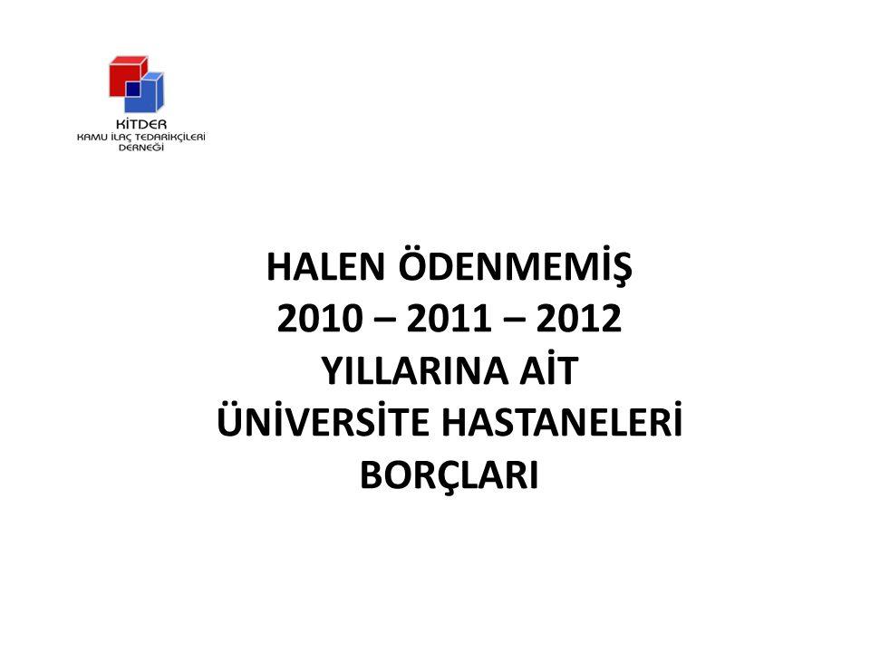 HALEN ÖDENMEMİŞ 2010 – 2011 – 2012 YILLARINA AİT ÜNİVERSİTE HASTANELERİ BORÇLARI