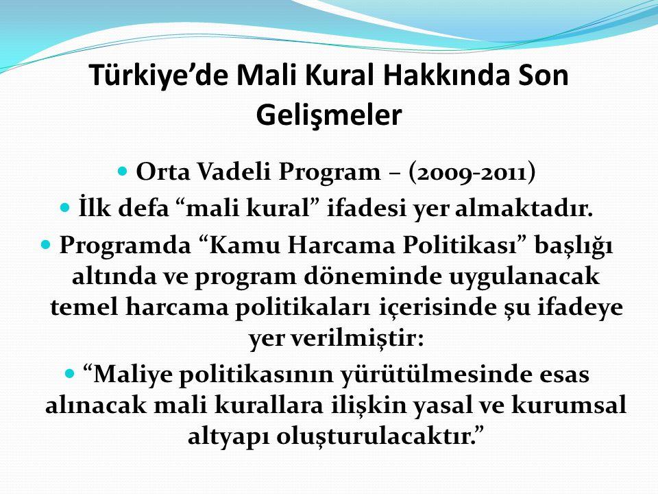 """Türkiye'de Mali Kural Hakkında Son Gelişmeler Orta Vadeli Program – (2009-2011) İlk defa """"mali kural"""" ifadesi yer almaktadır. Programda """"Kamu Harcama"""