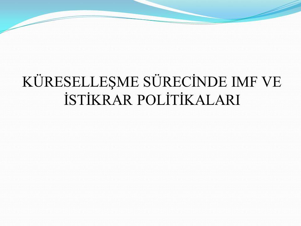 KÜRESELLEŞME SÜRECİNDE IMF VE İSTİKRAR POLİTİKALARI