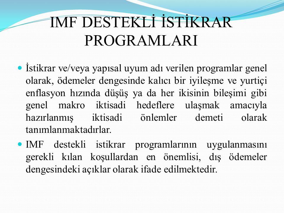 IMF DESTEKLİ İSTİKRAR PROGRAMLARININ TEMEL AMACI IMF destekli istikrar programlarının temel amacı, uygun bir zaman periyodunda sağlıklı bir ödemeler dengesine ulaşmak için toplam talep ve toplam arz arasındaki dengesizliği gidermek ve tatminkar bir büyümenin gerçekleştirilmesidir