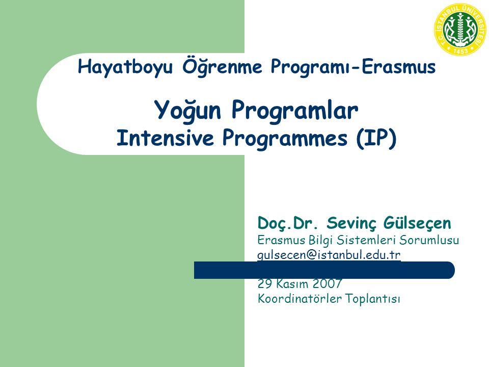Koordinatörler Toplantısı - 29 Kasım 2007 Hayatboyu Öğrenme Programı-Erasmus Yoğun Programlar Intensive Programmes (IP) Doç.Dr.
