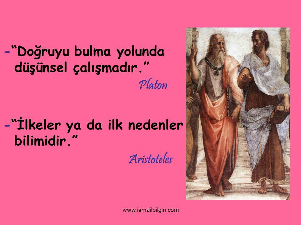 """www.ismailbilgin.com -""""Doğruyu bulma yolunda düşünsel çalışmadır."""" Platon -""""İlkeler ya da ilk nedenler bilimidir."""" Aristoteles"""