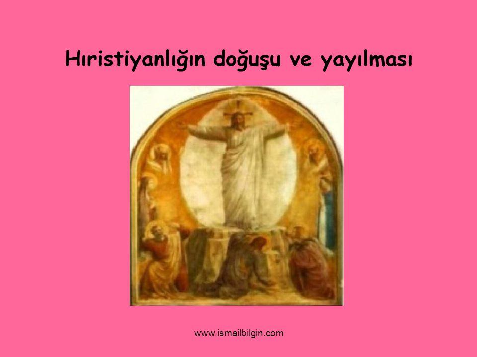 www.ismailbilgin.com Hıristiyanlığın doğuşu ve yayılması