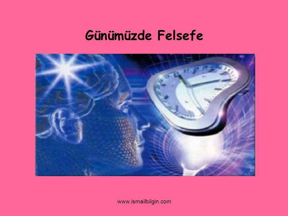www.ismailbilgin.com Günümüzde Felsefe