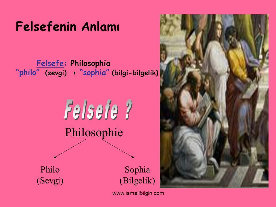 """www.ismailbilgin.com Philosophie Philo (Sevgi) Sophia (Bilgelik) Felsefenin Anlamı Felsefe: Philosophia """"philo"""" (sevgi) + """"sophia"""" (bilgi-bilgelik)"""