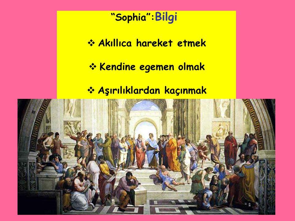 """www.ismailbilgin.com """"Sophia"""": Bilgi  Akıllıca hareket etmek  Kendine egemen olmak  Aşırılıklardan kaçınmak"""