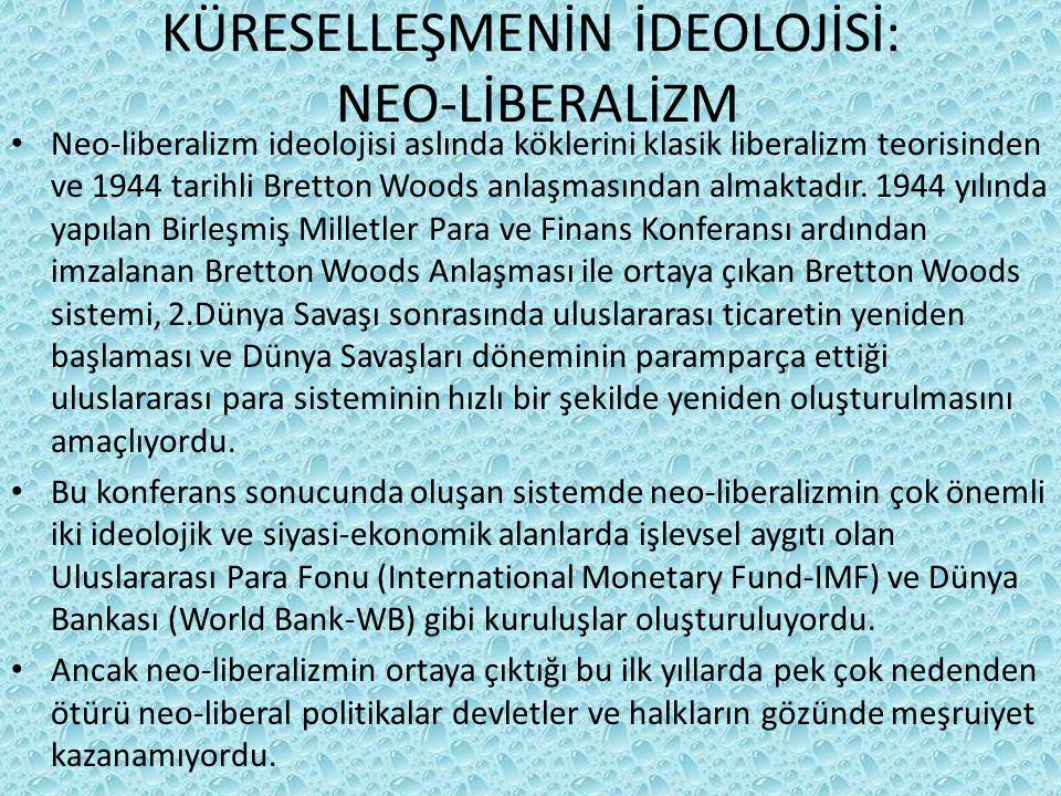 KÜRESELLEŞMENİN İDEOLOJİSİ: NEO-LİBERALİZM Neo-liberalizm ideolojisi aslında köklerini klasik liberalizm teorisinden ve 1944 tarihli Bretton Woods anlaşmasından almaktadır.