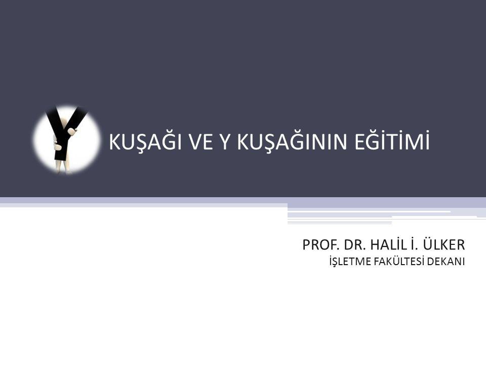 KUŞAĞI VE Y KUŞAĞININ EĞİTİMİ PROF. DR. HALİL İ. ÜLKER İŞLETME FAKÜLTESİ DEKANI