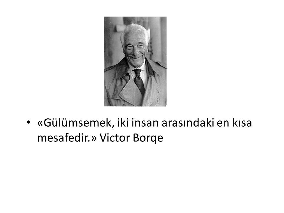 «Gülümsemek, iki insan arasındaki en kısa mesafedir.» Victor Borqe