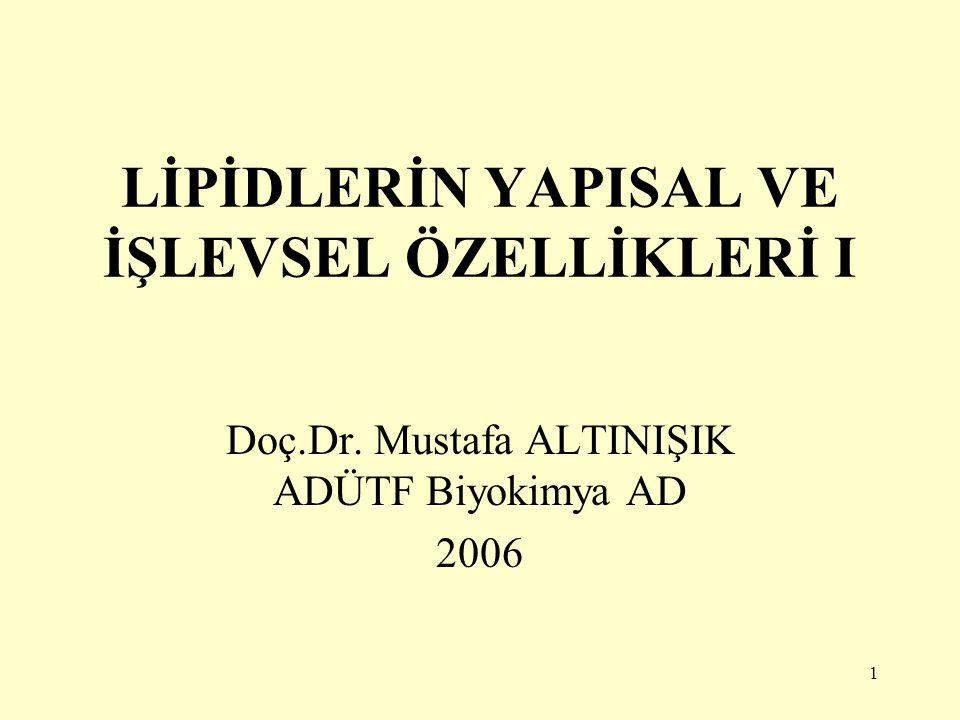 1 LİPİDLERİN YAPISAL VE İŞLEVSEL ÖZELLİKLERİ I Doç.Dr. Mustafa ALTINIŞIK ADÜTF Biyokimya AD 2006