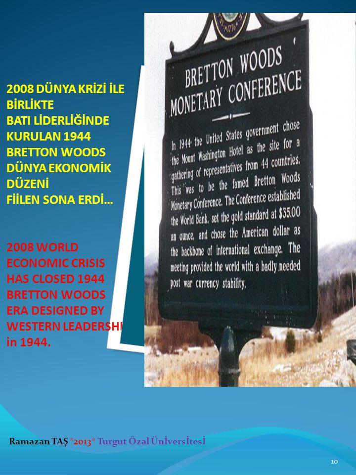 2008 DÜNYA KRİZİ İLE BİRLİKTE BATI LİDERLİĞİNDE KURULAN 1944 BRETTON WOODS DÜNYA EKONOMİK DÜZENİ FİİLEN SONA ERDİ… 2008 WORLD ECONOMIC CRISIS HAS CLOS