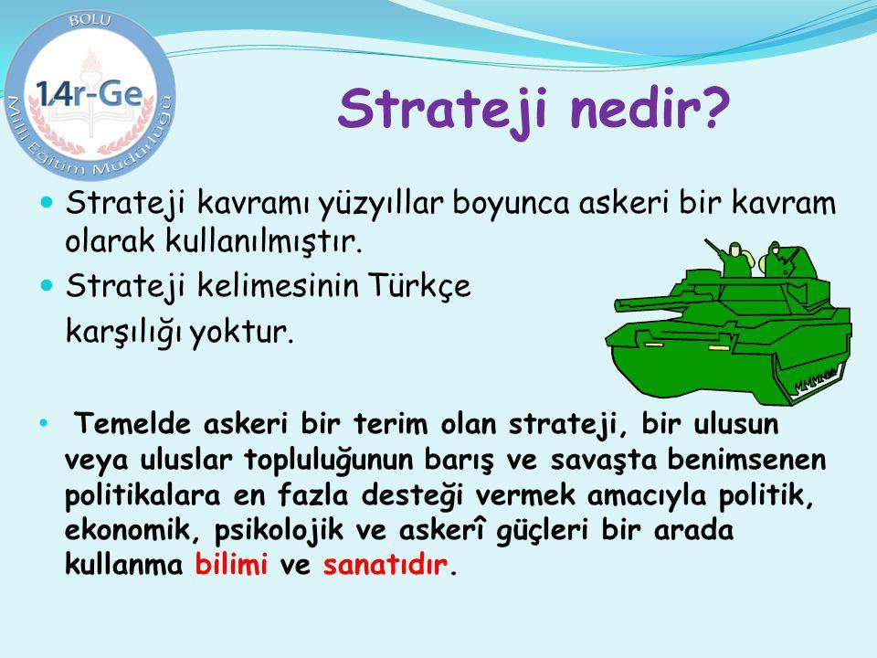 Strateji nedir? Strateji kavramı yüzyıllar boyunca askeri bir kavram olarak kullanılmıştır. Strateji kelimesinin Türkçe karşılığı yoktur. Temelde aske