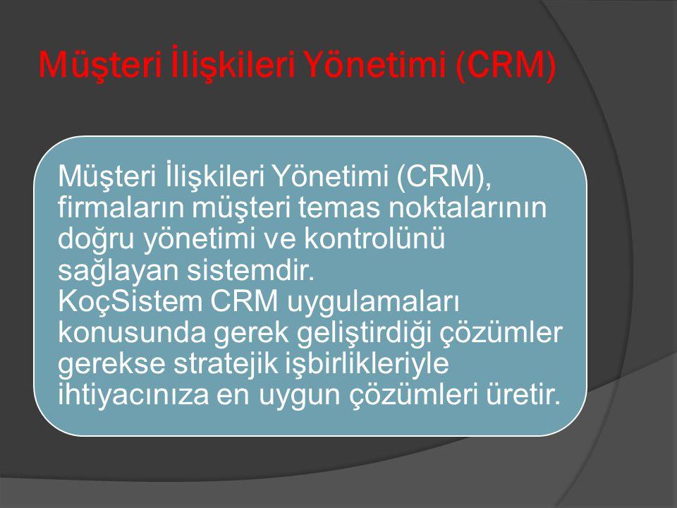 Müşteri İlişkileri Yönetimi (CRM) Müşteri İlişkileri Yönetimi (CRM), firmaların müşteri temas noktalarının doğru yönetimi ve kontrolünü sağlayan siste