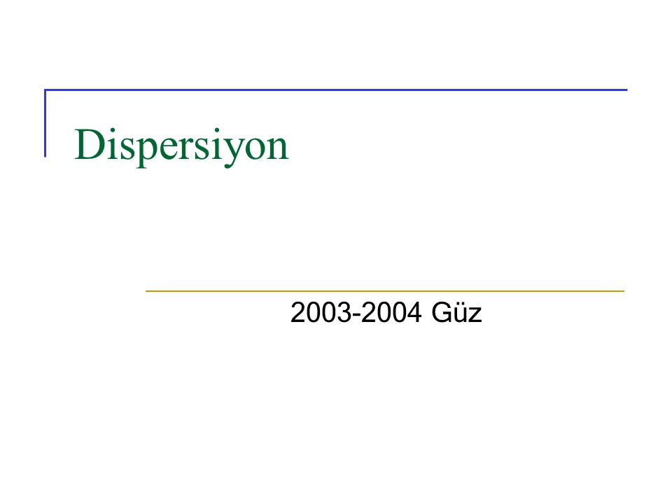 Dispersiyon 2003-2004 Güz