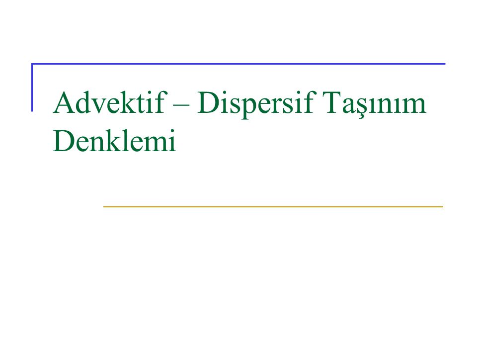 Advektif – Dispersif Taşınım Denklemi