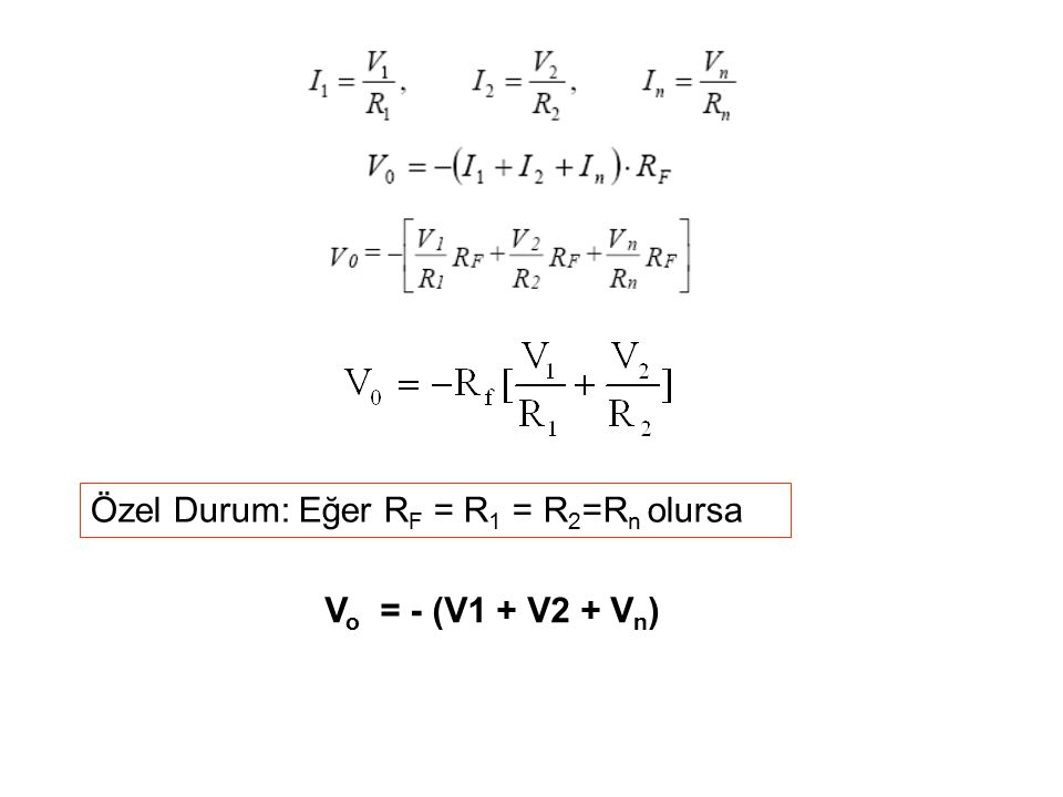 Özel Durum: Eğer R F = R 1 = R 2 =R n olursa V o = - (V1 + V2 + V n )