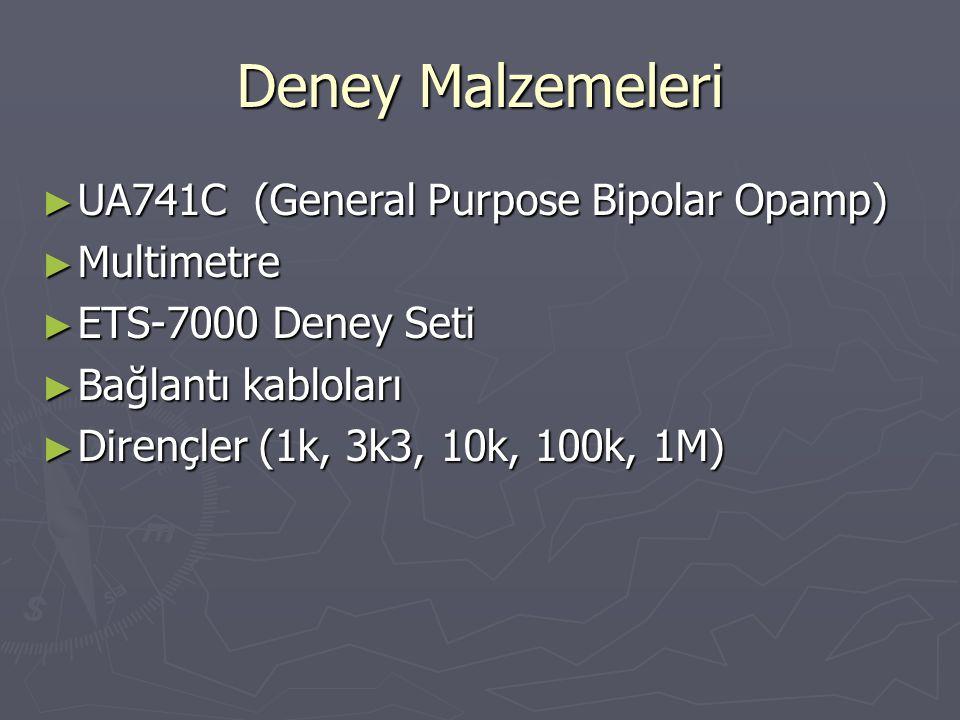 Deney Malzemeleri ► UA741C (General Purpose Bipolar Opamp) ► Multimetre ► ETS-7000 Deney Seti ► Bağlantı kabloları ► Dirençler (1k, 3k3, 10k, 100k, 1M)