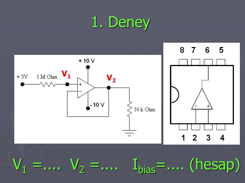 1. Deney V 1 =.... V 2 =.... I bias =.... (hesap) V2V2 V1V1