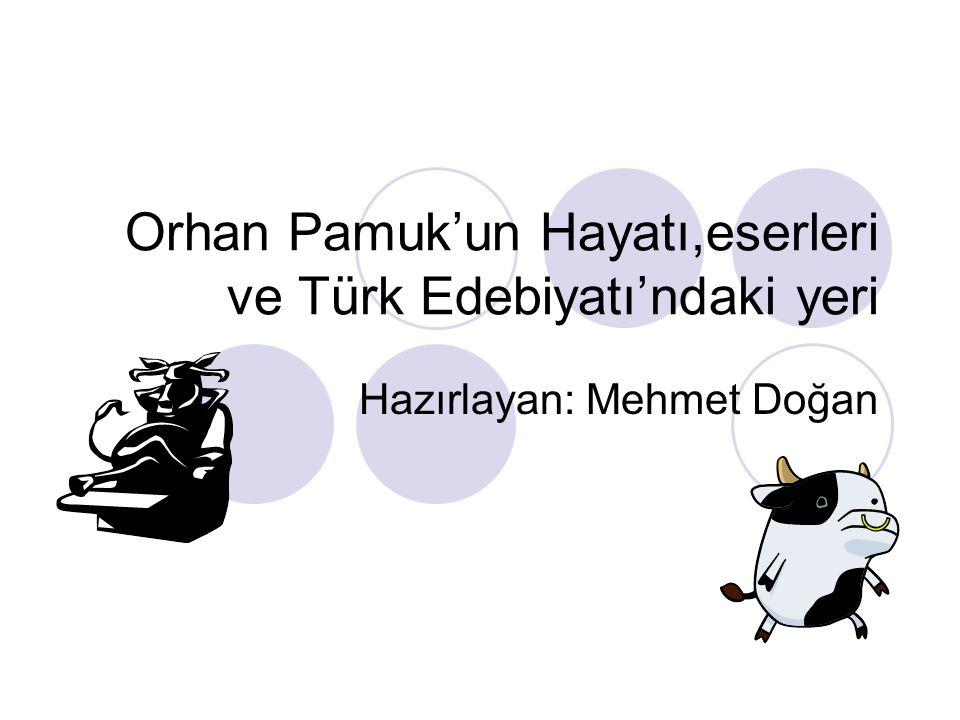 Orhan Pamuk'un Hayatı,eserleri ve Türk Edebiyatı'ndaki yeri Hazırlayan: Mehmet Doğan