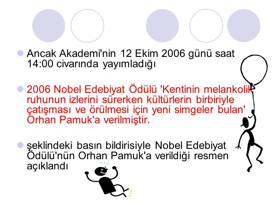 Ancak Akademi nin 12 Ekim 2006 günü saat 14:00 civarında yayımladığı 2006 Nobel Edebiyat Ödülü Kentinin melankolik ruhunun izlerini sürerken kültürlerin birbiriyle çatışması ve örülmesi için yeni simgeler bulan Orhan Pamuk a verilmiştir.