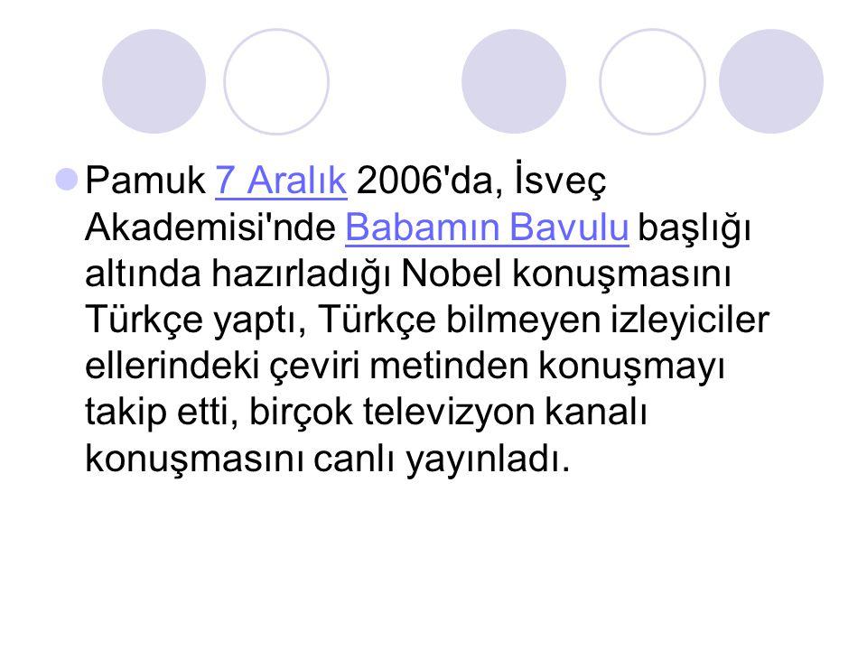Pamuk 7 Aralık 2006 da, İsveç Akademisi nde Babamın Bavulu başlığı altında hazırladığı Nobel konuşmasını Türkçe yaptı, Türkçe bilmeyen izleyiciler ellerindeki çeviri metinden konuşmayı takip etti, birçok televizyon kanalı konuşmasını canlı yayınladı.7 AralıkBabamın Bavulu