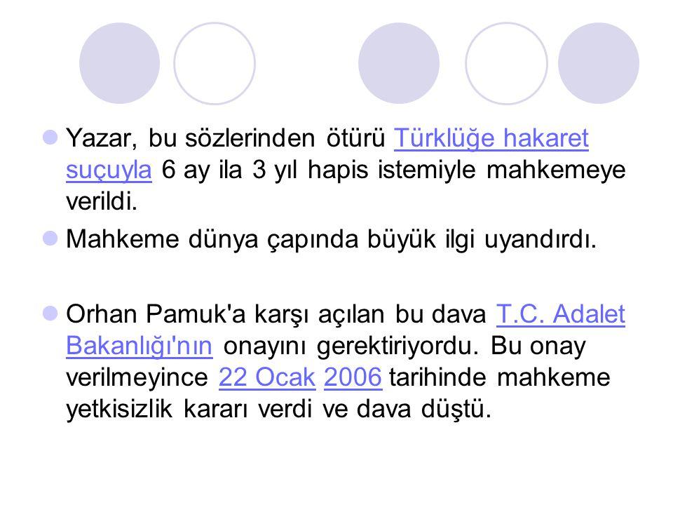 Yazar, bu sözlerinden ötürü Türklüğe hakaret suçuyla 6 ay ila 3 yıl hapis istemiyle mahkemeye verildi.Türklüğe hakaret suçuyla Mahkeme dünya çapında büyük ilgi uyandırdı.