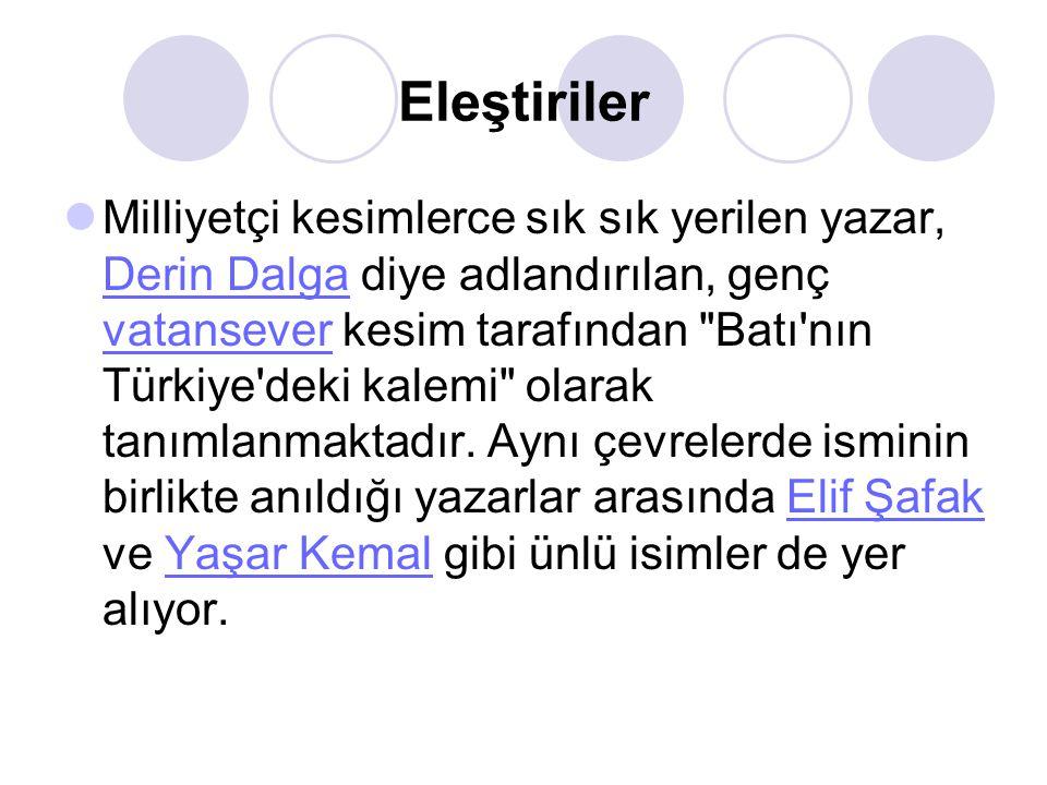 Eleştiriler Milliyetçi kesimlerce sık sık yerilen yazar, Derin Dalga diye adlandırılan, genç vatansever kesim tarafından Batı nın Türkiye deki kalemi olarak tanımlanmaktadır.