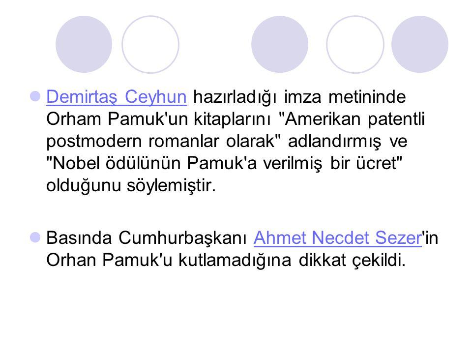 Demirtaş Ceyhun hazırladığı imza metininde Orham Pamuk un kitaplarını Amerikan patentli postmodern romanlar olarak adlandırmış ve Nobel ödülünün Pamuk a verilmiş bir ücret olduğunu söylemiştir.