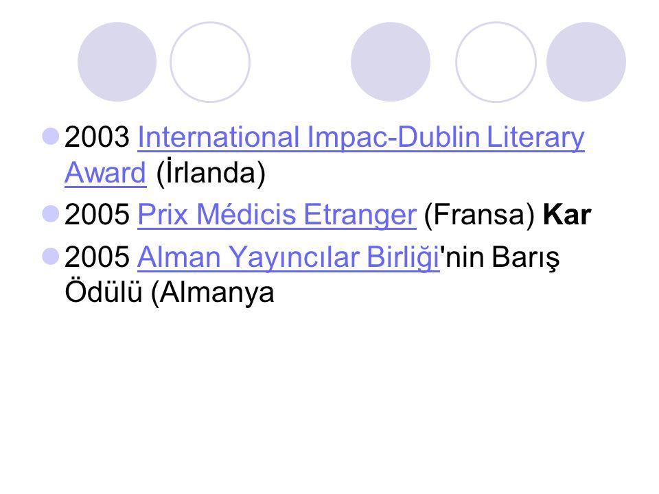 2003 International Impac-Dublin Literary Award (İrlanda)International Impac-Dublin Literary Award 2005 Prix Médicis Etranger (Fransa) KarPrix Médicis Etranger 2005 Alman Yayıncılar Birliği nin Barış Ödülü (AlmanyaAlman Yayıncılar Birliği