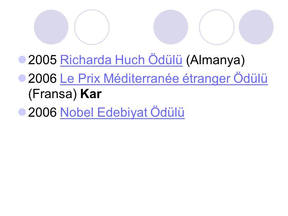 2005 Richarda Huch Ödülü (Almanya)Richarda Huch Ödülü 2006 Le Prix Méditerranée étranger Ödülü (Fransa) KarLe Prix Méditerranée étranger Ödülü 2006 Nobel Edebiyat ÖdülüNobel Edebiyat Ödülü