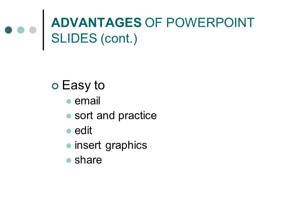 ADVANTAGES OF POWERPOINT SLIDES Professional image Minimal expense Compact and portable