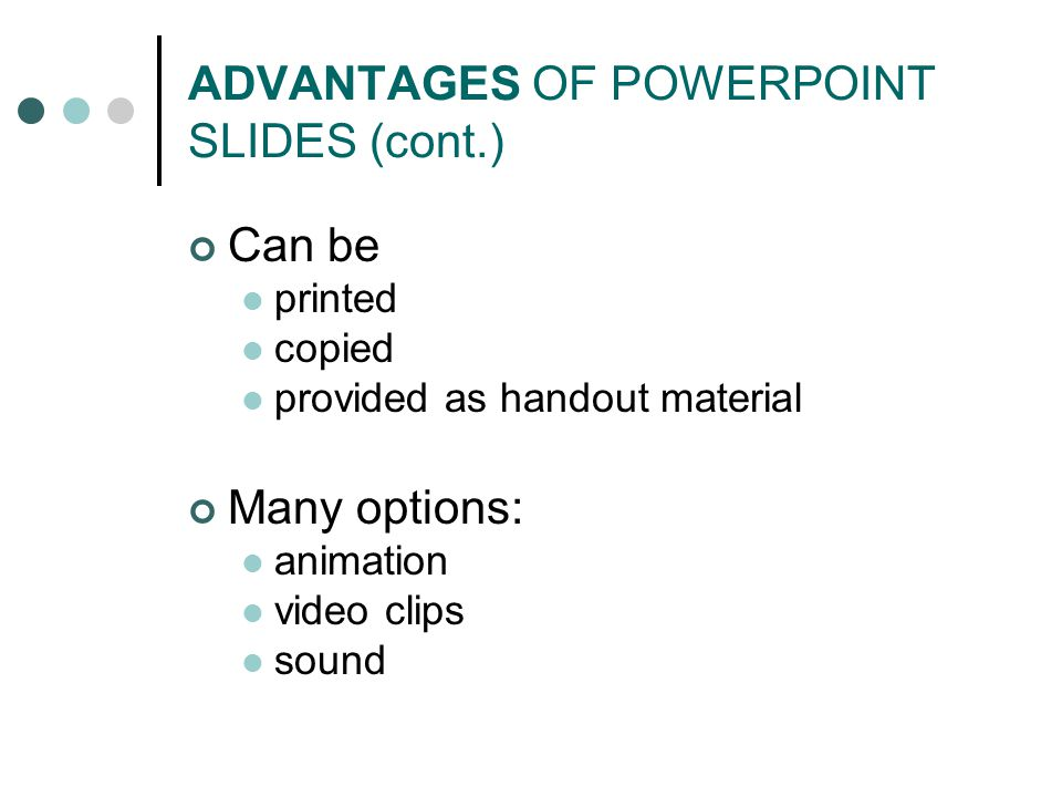 ADVANTAGES OF POWERPOINT SLIDES (cont.) Easy to email sort and practice edit insert graphics share