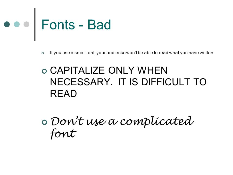 Fonts - Good Use at least an 18-point font Use different size fonts for main points and secondary points this font: 28-point main point font: 30-point title font: 42-point Use a standard font like Times New Roman or Arial