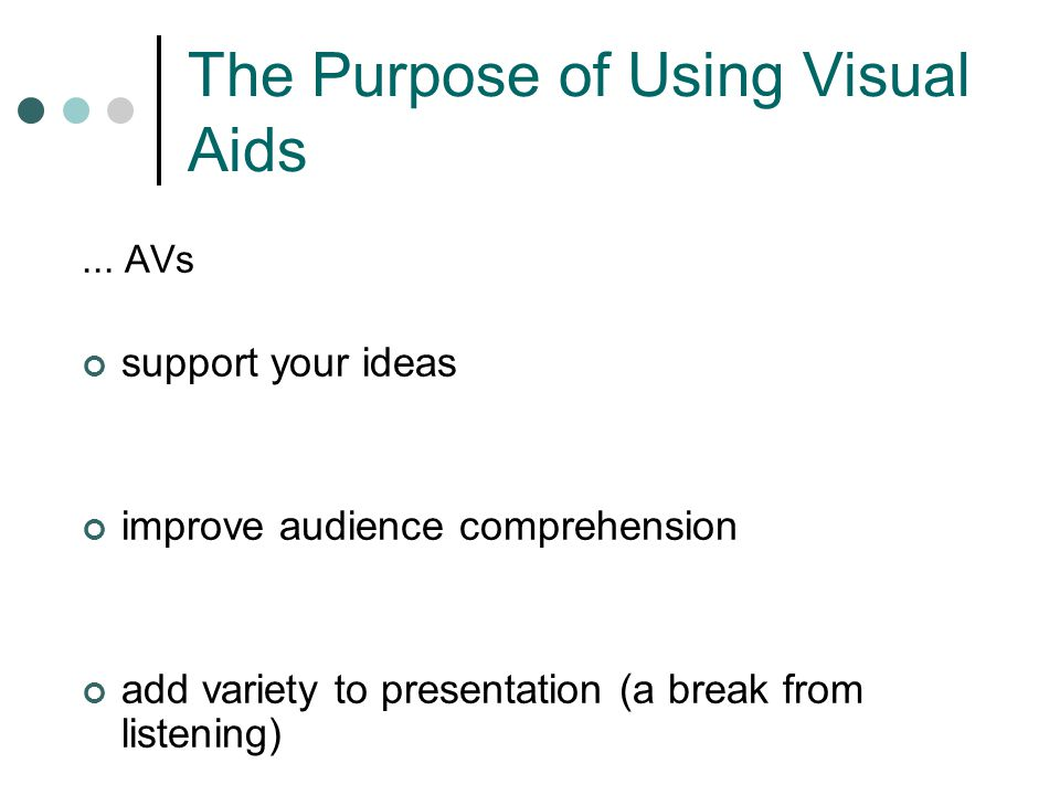 Visual Aids Should… Supplement presentation Outline the main points Serve audience's needs, not speaker's Be simple and clear because...