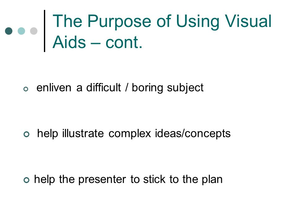 The Purpose of Using Visual Aids – cont.