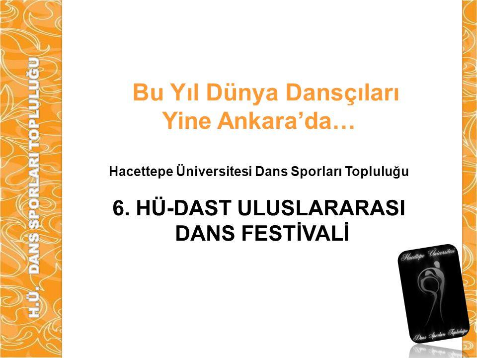 Bu Yıl Dünya Dansçıları Yine Ankara'da… Hacettepe Üniversitesi Dans Sporları Topluluğu 6. HÜ-DAST ULUSLARARASI DANS FESTİVALİ