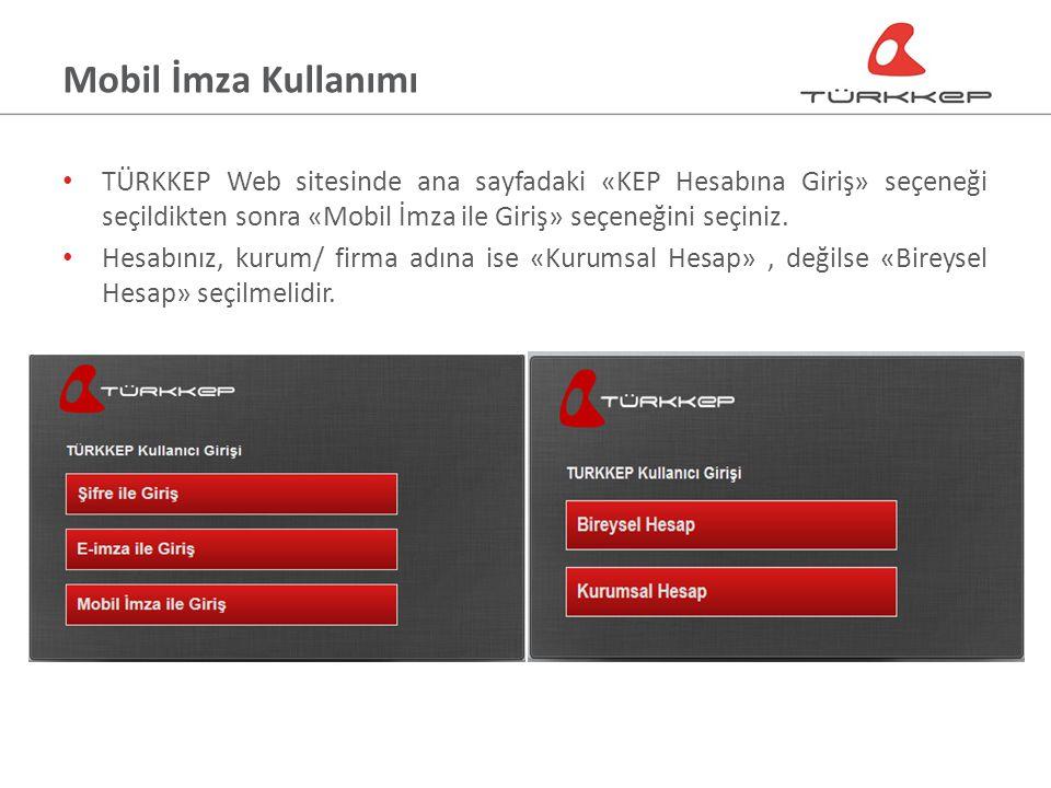 Mobil İmza Kullanımı TÜRKKEP Web sitesinde ana sayfadaki «KEP Hesabına Giriş» seçeneği seçildikten sonra «Mobil İmza ile Giriş» seçeneğini seçiniz.
