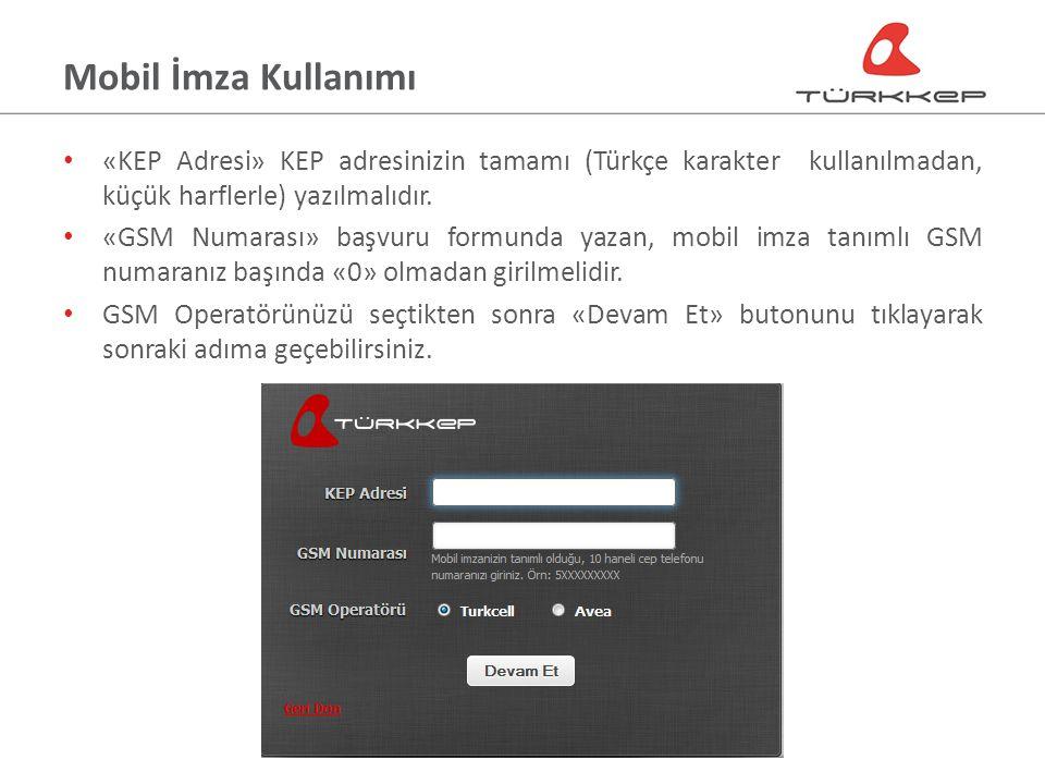 Mobil İmza Kullanımı «KEP Adresi» KEP adresinizin tamamı (Türkçe karakter kullanılmadan, küçük harflerle) yazılmalıdır.