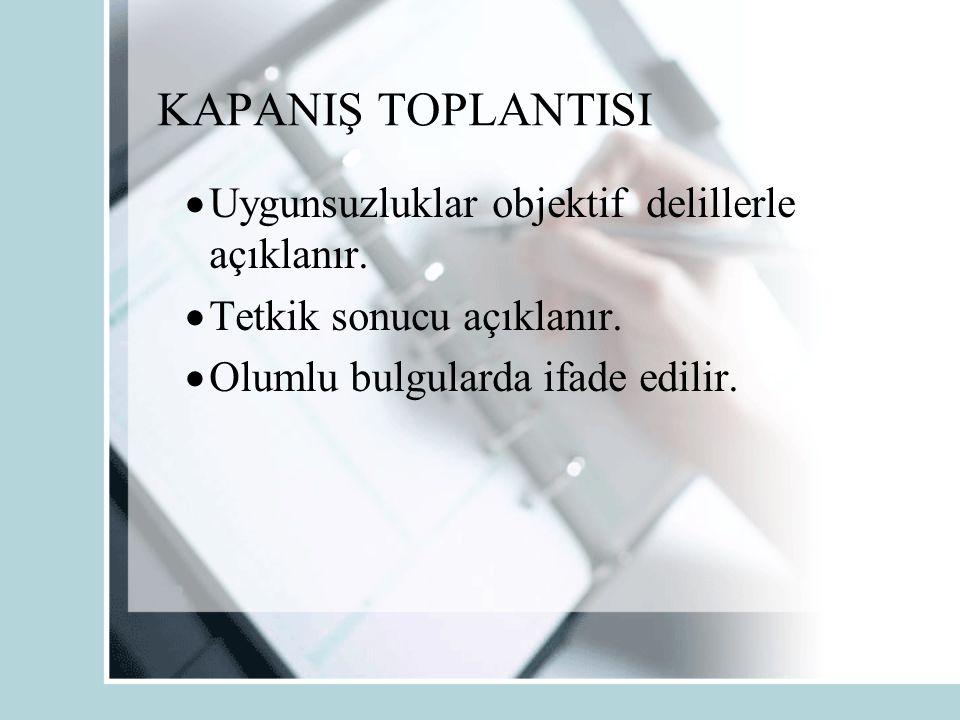 KAPANIŞ TOPLANTISI  Uygunsuzluklar objektif delillerle açıklanır.  Tetkik sonucu açıklanır.  Olumlu bulgularda ifade edilir.