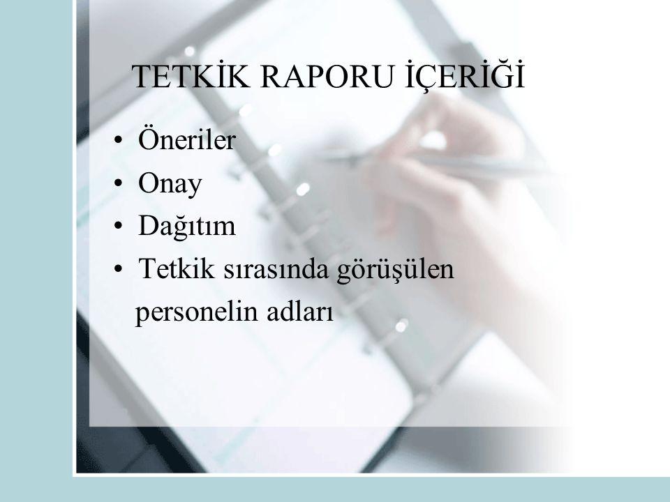 TETKİK RAPORU İÇERİĞİ Öneriler Onay Dağıtım Tetkik sırasında görüşülen personelin adları