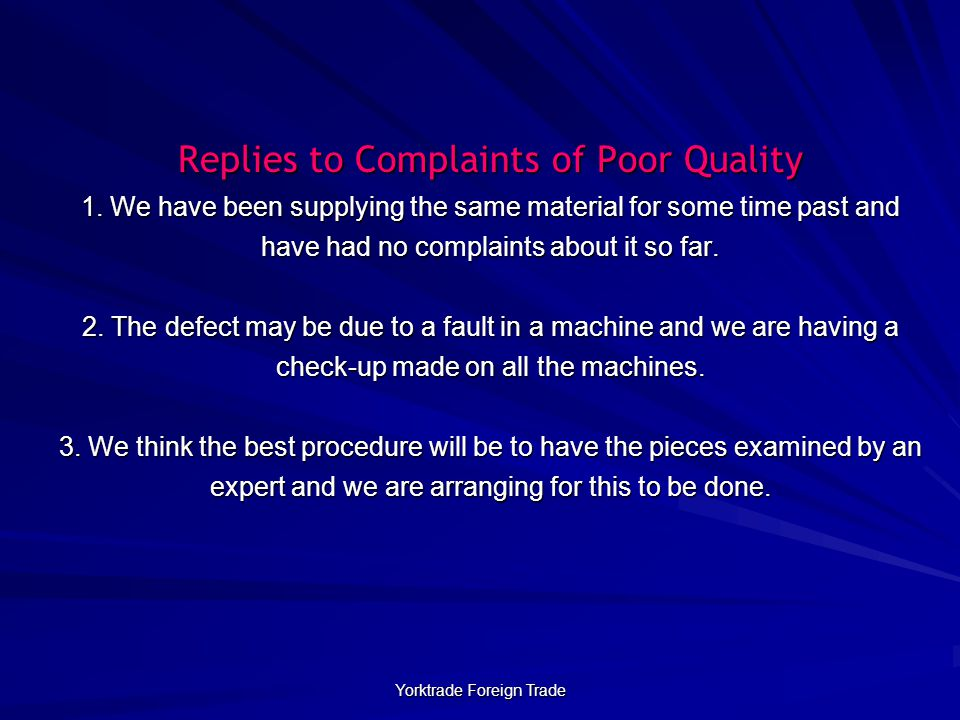 Yorktrade Foreign Trade Replies to Complaints of Poor Quality 1. We have been supplying the same material for some time past and have had no complaint