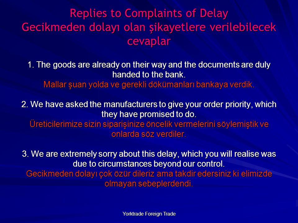 Yorktrade Foreign Trade Replies to Complaints of Delay Gecikmeden dolayı olan şikayetlere verilebilecek cevaplar 1. The goods are already on their way