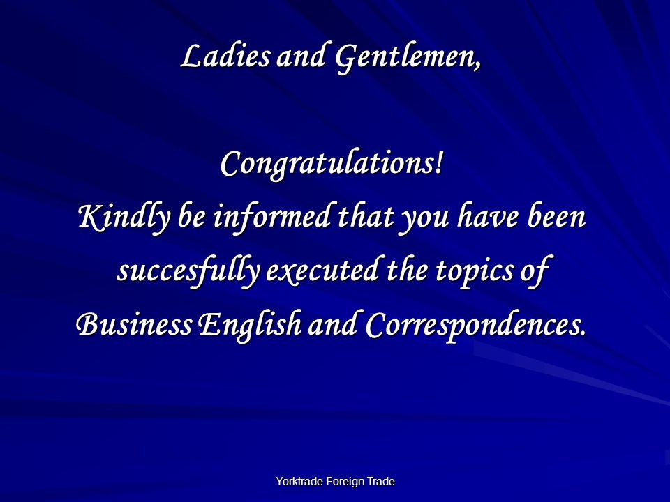 Yorktrade Foreign Trade Ladies and Gentlemen, Congratulations.