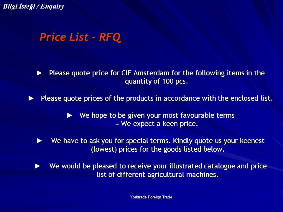Yorktrade Foreign Trade ► Please quote price for CIF Amsterdam for the following items in the quantity of 100 pcs. ► Please quote prices of the produc