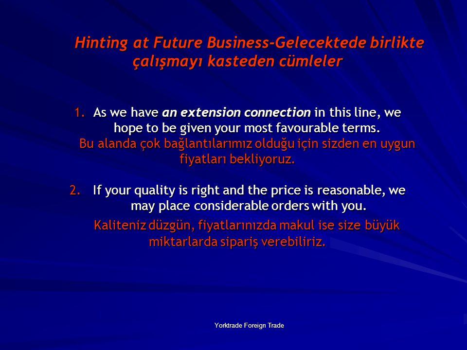 Yorktrade Foreign Trade Hinting at Future Business-Gelecektede birlikte çalışmayı kasteden cümleler 1.