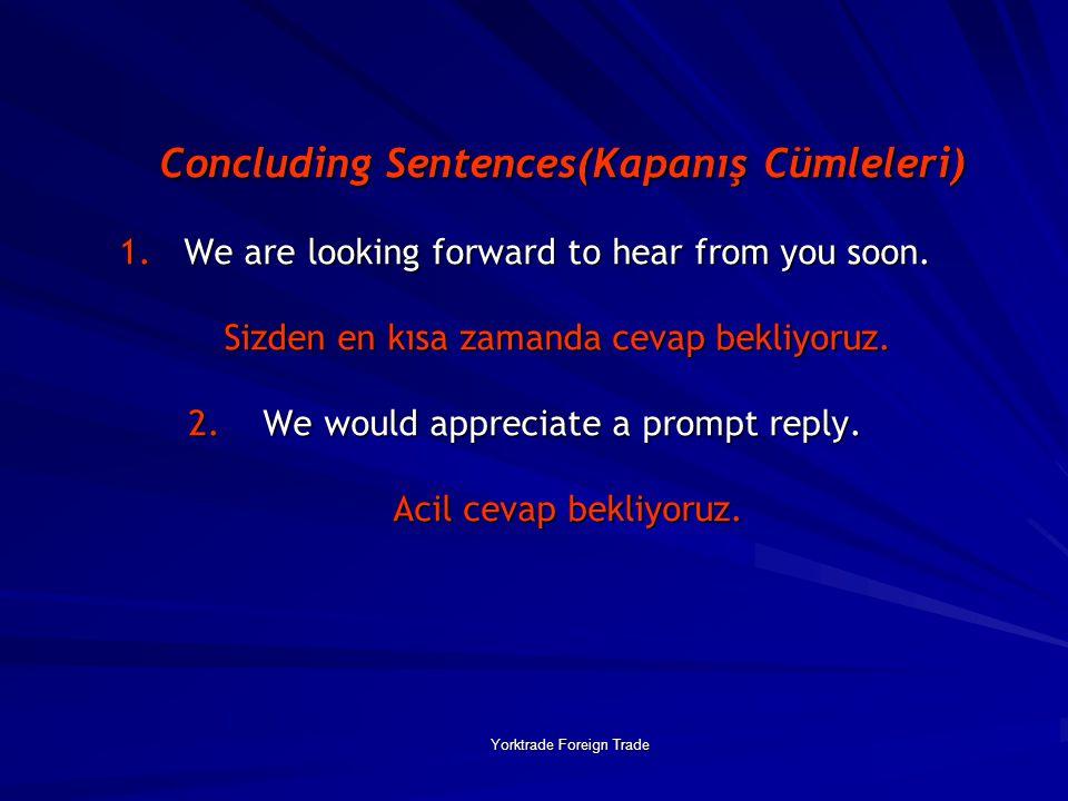 Yorktrade Foreign Trade Concluding Sentences(Kapanış Cümleleri) 1. We are looking forward to hear from you soon. Sizden en kısa zamanda cevap bekliyor