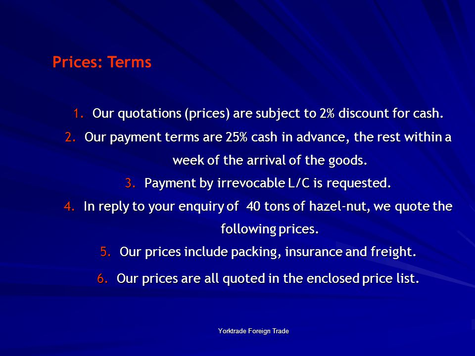 Yorktrade Foreign Trade 1.Our quotations (prices) are subject to 2% discount for cash.