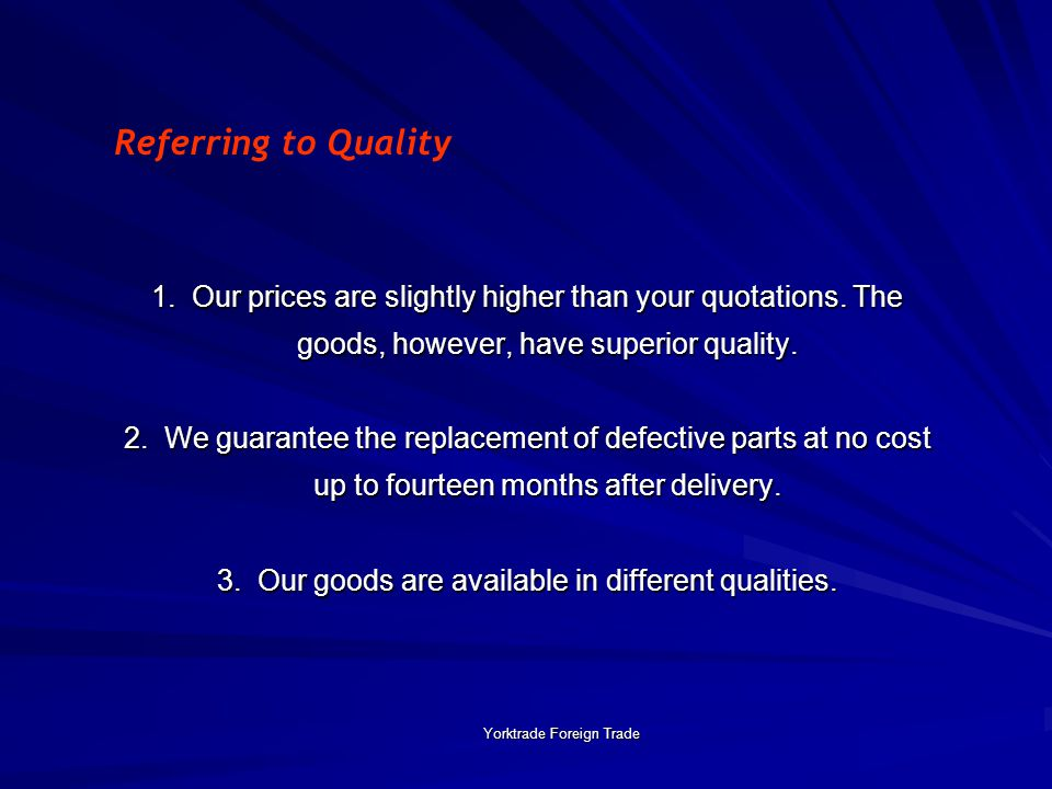 Yorktrade Foreign Trade 1.Our prices are slightly higher than your quotations.